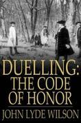 Duelling: The Code of Honor: Or, Rules for the Government of Principals and Seconds in Duelling