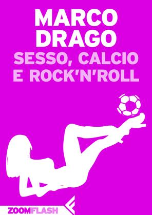 Sesso, calcio e rock'n'roll