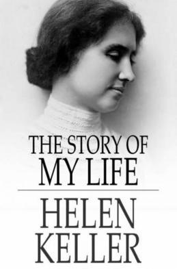The Story of My Life: With Her Letters and a Supplementary Account of Her Education