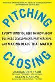 Pitching and Closing: Everything You Need to Know About Business Development, Partnerships, and Making Deals that Matter