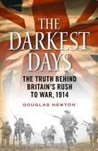 The Darkest Days: The Truth Behind Britain's Rush to War, 1914