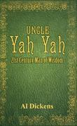 Uncle Yah Yah: 21st Century Man of Wisdom: 21st Century Man of Wisdom