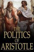 The Politics of Aristotle: A Treatise on Government