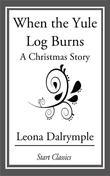 When the Yule Log Burns: A Christmas Story