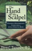 The Hand on My Scalpel: Humorous & Heartbreaking Stories from a Jungle Operating Room