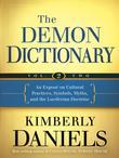 The Demon Dictionary Volume Two: An Expose on Cultural Practices, Symbols, Myths, and the Luciferian Doctrine