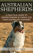 Australian Shepherds: A Practical Guide To Understanding & Caring For Your Australian Shepherd
