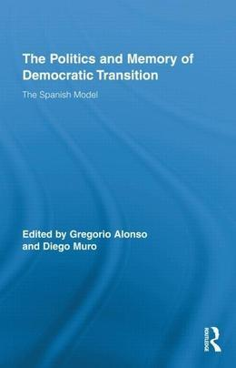 The Politics and Memory of Democratic Transition