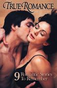True Romance Nine Romantic Stories To Remember