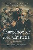 Sharpshooter in the Crimea: The Letters of the Captain Gerald Goodlake VC 1854-56