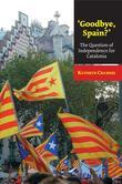 'Goodbye, Spain?': The Question of Independence for Catalonia