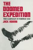 The Doomed Expedition: The Campaign in Norway, 1940