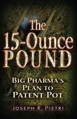 The 15 Ounce Pound: Big Pharma's Plan to Patent Pot
