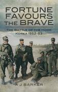 Fortune Favours the Brave: The Battles of the Hook Korea 1952-53