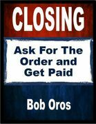 Closing: Ask for the Order and Get Paid