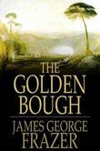 The Golden Bough: A Study of Magic and Religion