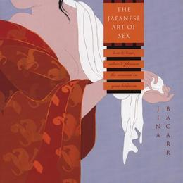 The Japanese Art of Sex: How to Tease, Seduce, and Pleasure the Samurai in Your Bedroom