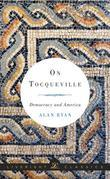 On Tocqueville: Democracy and America (Liveright Classics)