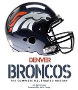 Denver Broncos: The Complete Illustrated History