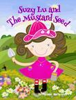 Suzy Lu and The Mustard Seed: How a little faith can bring your dreams come true. Only believe.