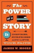 The Power of a Story: It Inspires, Surprises and Lifts Your Faith