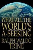 What All The World's A-Seeking