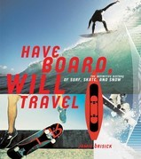 Have Board, Will Travel: The Definitive History of Surf, Skate, and Snow