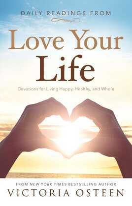 Daily Readings from Love Your Life: Devotions for Living Happy, Healthy, and Whole