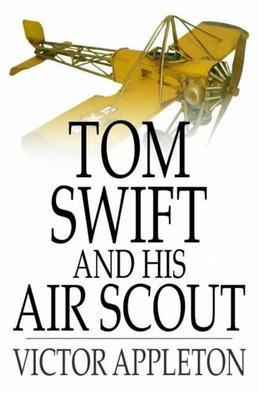Tom Swift and His Air Scout: Or, Uncle Sam's Mastery of the Sky