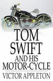 Tom Swift and His Motor-Cycle: Or, Fun and Adventures on the Road