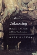 Realm of Unknowing: Meditations on Art, Suicide, and Other Transformations
