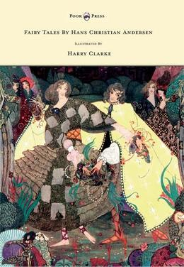 Fairy Tales by Hans Christian Andersen Illustrated by Harry Clarke