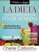 La Dieta Para Perder Peso de Fin de Semana: DOS Dias Para Una Nueva Talla de Ropa.