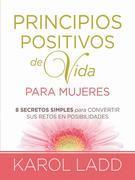 Principios positivos de vida para mujeres: Ocho Secretos para convertir sus retos en posibilidades