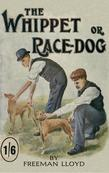 The Whippet or Race Dog: Its Breeding, Rearing, and Training for Races and for Exhibition. (With Illustrations of Typical Dogs and Diagrams of Tracks)