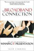 The Broadband Connection: The Art of Delivering a Winning IT Presentation