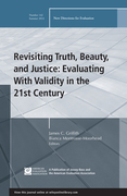 Revisiting Truth, Beauty,and Justice: Evaluating With Validity in the 21st Century: New Directions for Evaluation, Number 142