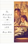 The Mockingbird Next Door: Life with Harper Lee