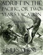 Adrift In the Pacific, or Two Years Vacation: Illustrated