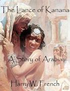 The Lance of Kanana: A Story of Arabia