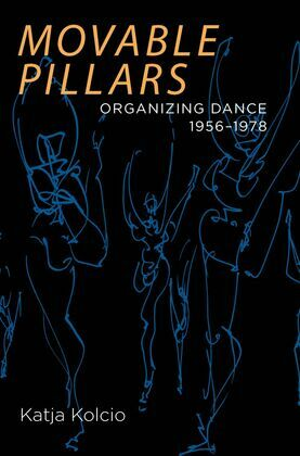 Movable Pillars: Organizing Dance, 1956-1978