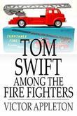 Tom Swift Among the Fire Fighters: Or, Battling with Flames from the Air