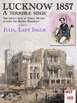 LUCKNOW 1857 - A terrible siege