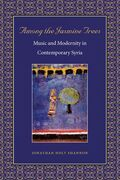 Among the Jasmine Trees: Music and Modernity in Contemporary Syria