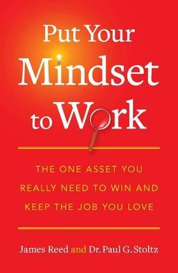 Put Your Mindset to Work: The One Asset You Really Need to Win and Keep the Job You Love