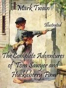 The Complete Adventures of Tom Sawyer and Huckleberry Finn: Illustrated