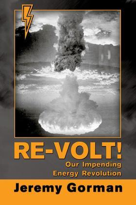 Re-Volt! Our Impending Energy Revolution