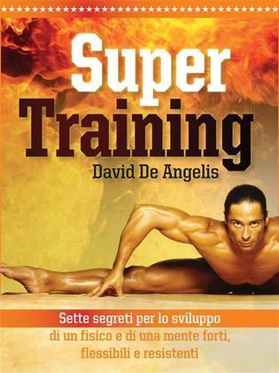 Super Training - Sette Segreti per lo sviluppo di un fisico e di una mente forte, flessibile