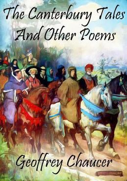 The Canterbury Tales: And Other Poems
