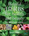 Helpful Herbs for Health and Beauty: Look and feel great, naturally